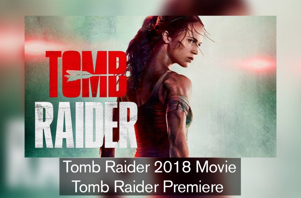 Tomb Raider 2018 Movie - Tomb Raider Premiere