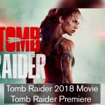 Tomb Raider 2018 Movie – Tomb Raider Premiere
